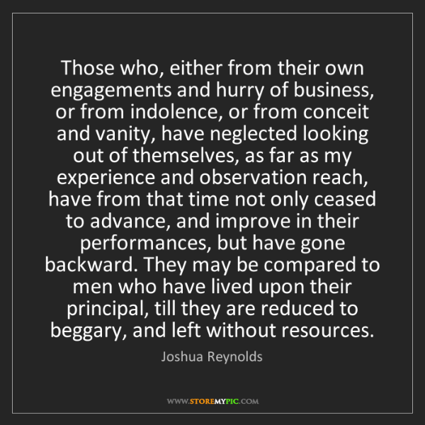 Joshua Reynolds: Those who, either from their own engagements and hurry...