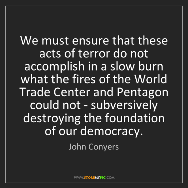 John Conyers: We must ensure that these acts of terror do not accomplish...