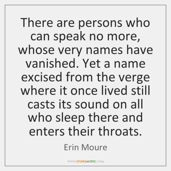 There are persons who can speak no more, whose very names have ...