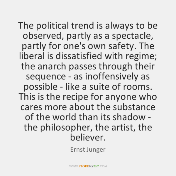 The political trend is always to be observed, partly as a spectacle, ...