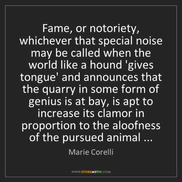 Marie Corelli: Fame, or notoriety, whichever that special noise may...