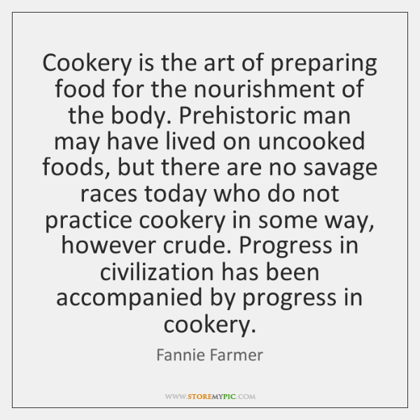 Cookery is the art of preparing food for the nourishment of the ...