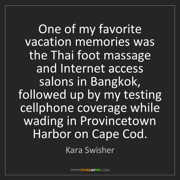 Kara Swisher: One of my favorite vacation memories was the Thai foot...