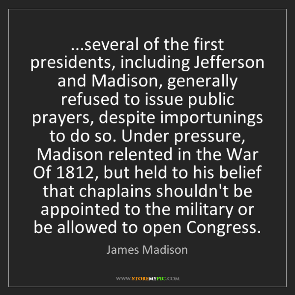 James Madison: ...several of the first presidents, including Jefferson...