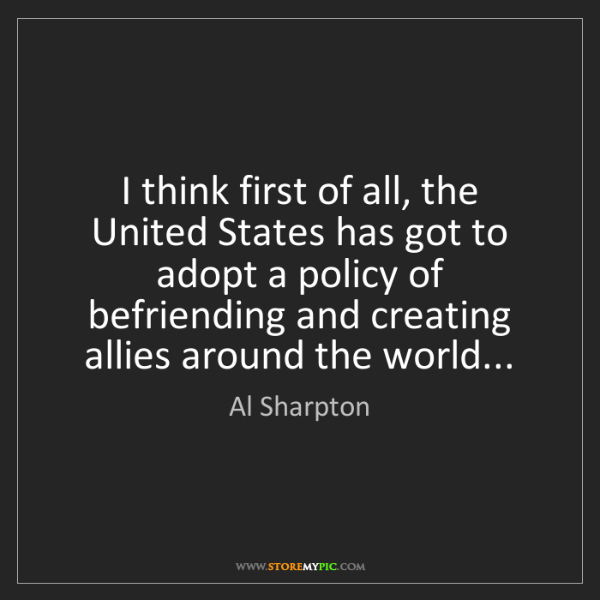 Al Sharpton: I think first of all, the United States has got to adopt...