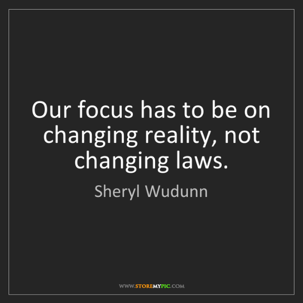 Sheryl Wudunn: Our focus has to be on changing reality, not changing...