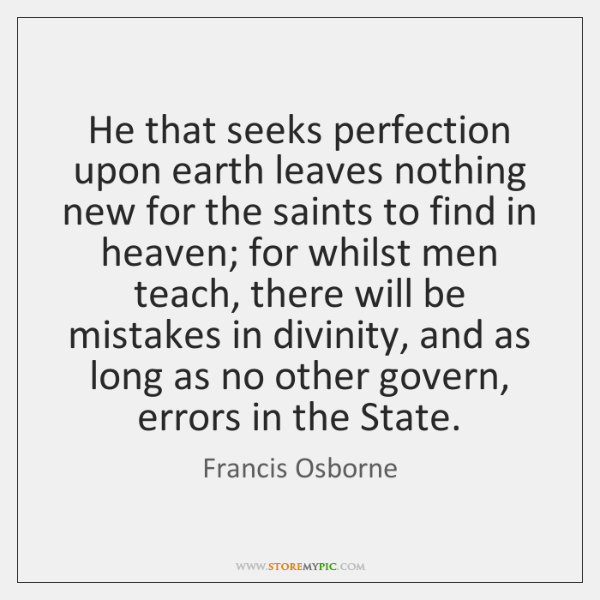He that seeks perfection upon earth leaves nothing new for the saints ...
