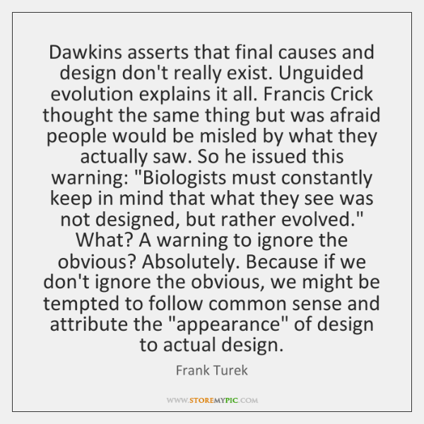 Dawkins asserts that final causes and design don't really exist. Unguided evolution ...