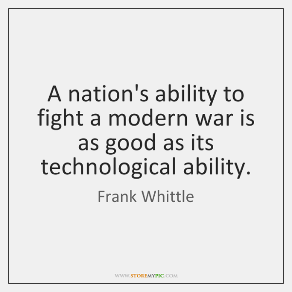 A nation's ability to fight a modern war is as good as ...