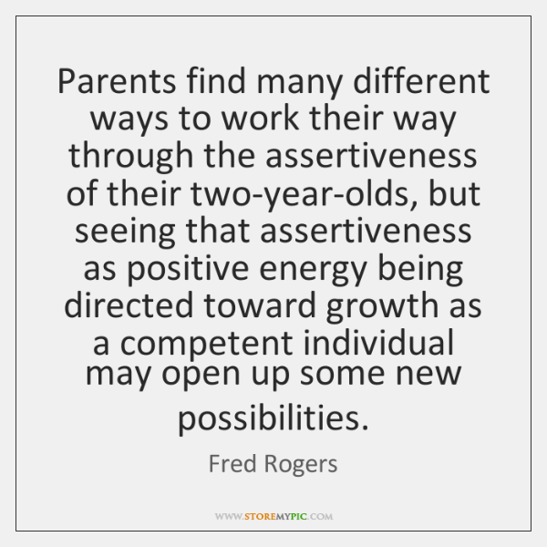 Parents find many different ways to work their way through the assertiveness ...