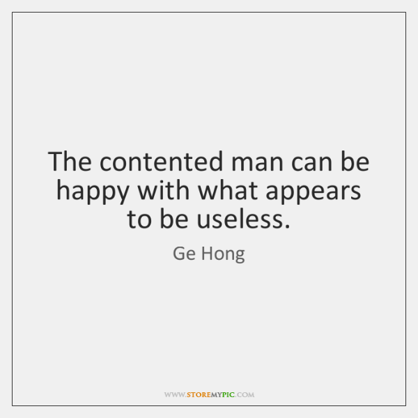 The contented man can be happy with what appears to be useless.