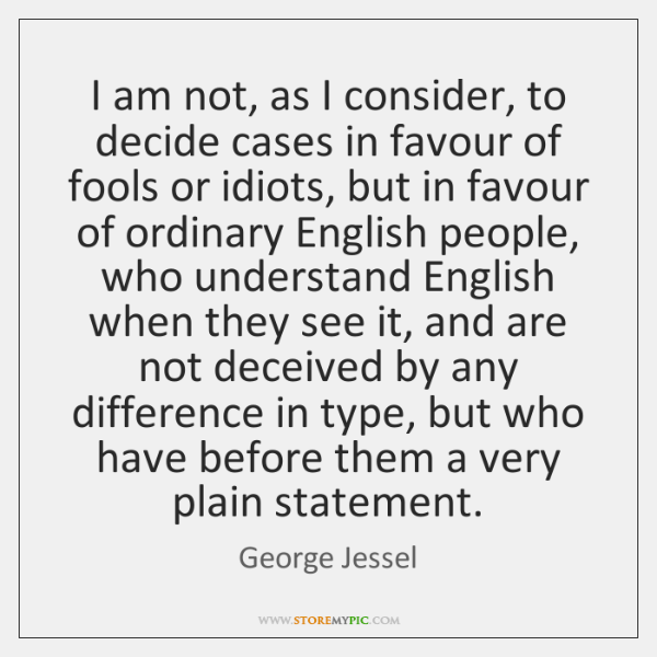 I am not, as I consider, to decide cases in favour of ...