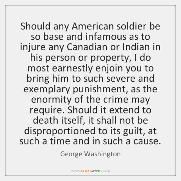 Should any American soldier be so base and infamous as to injure ...