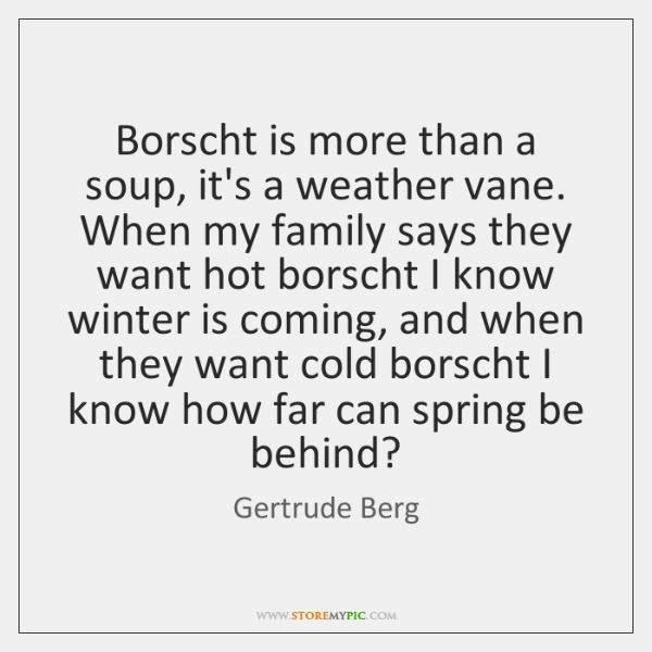 Borscht is more than a soup, it's a weather vane. When my ...