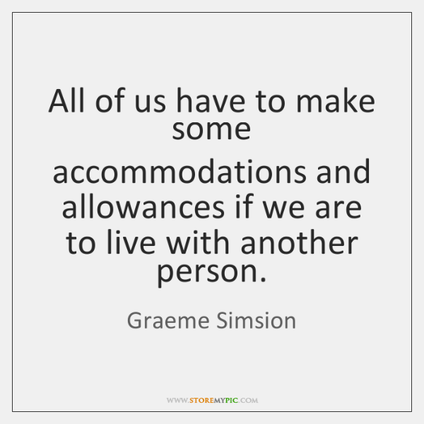 All of us have to make some accommodations and allowances if we ...
