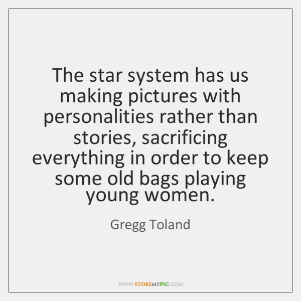 The star system has us making pictures with personalities rather than stories, ...