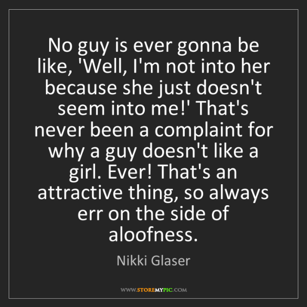 Nikki Glaser: No guy is ever gonna be like, 'Well, I'm not into her...