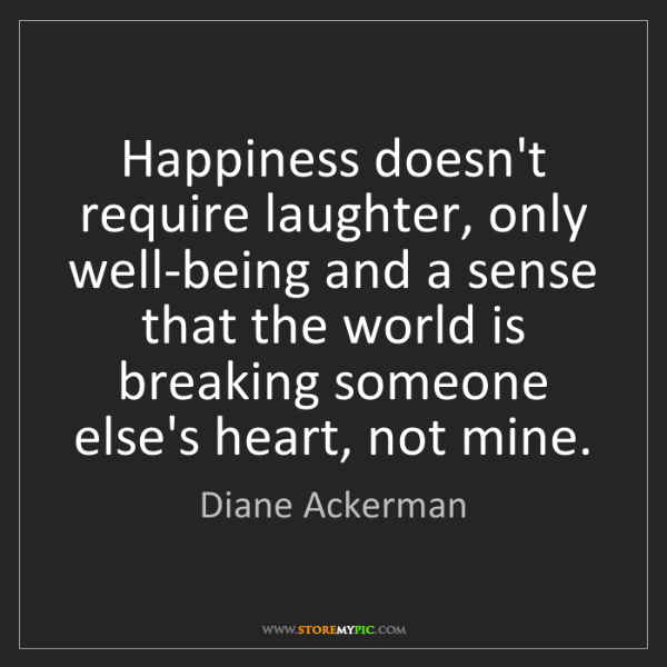 Diane Ackerman: Happiness doesn't require laughter, only well-being and...