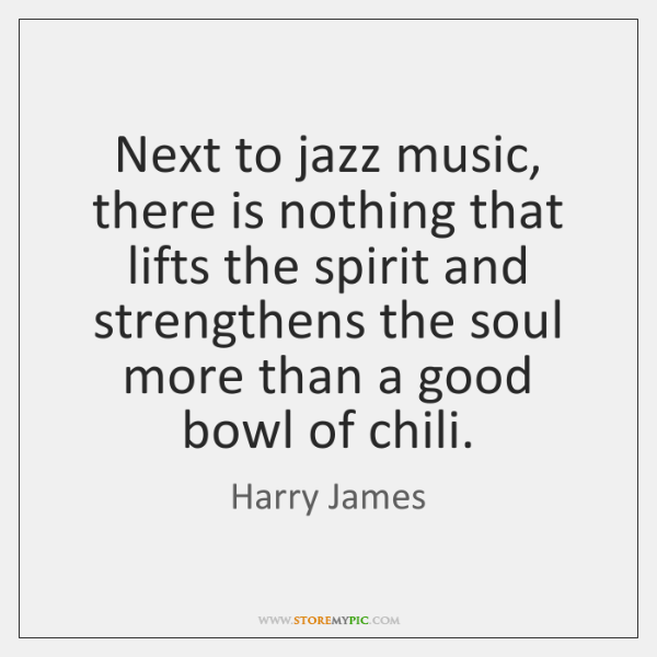Next to jazz music, there is nothing that lifts the spirit and ...