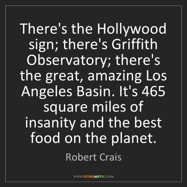 Robert Crais: There's the Hollywood sign; there's Griffith Observatory;...