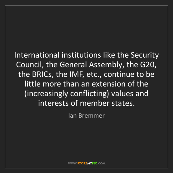 Ian Bremmer: International institutions like the Security Council,...