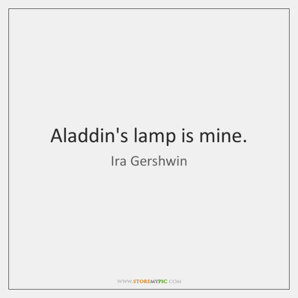 Aladdin's lamp is mine.