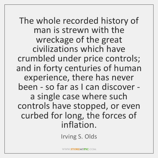 The whole recorded history of man is strewn with the wreckage of ...