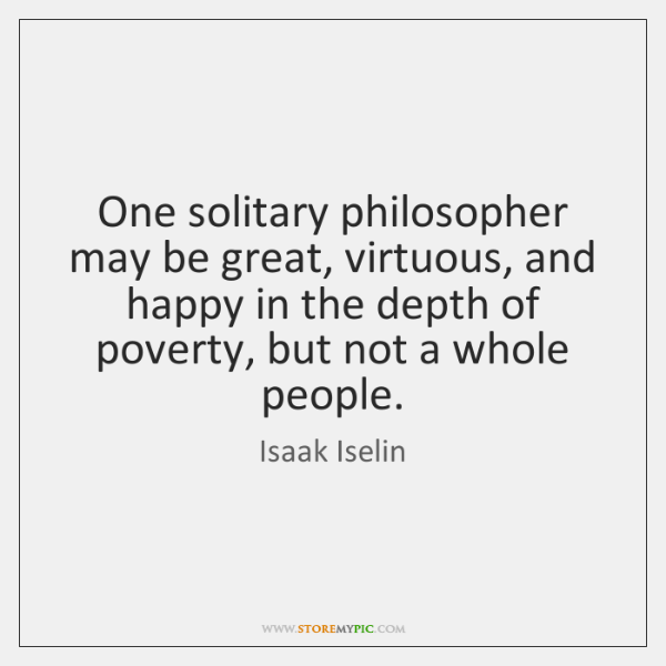 One solitary philosopher may be great, virtuous, and happy in the depth ...