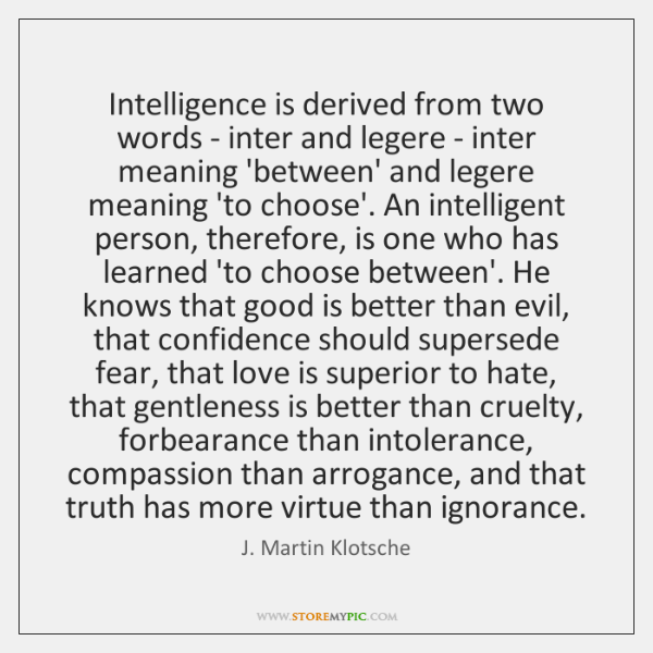 Intelligence is derived from two words - inter and legere - inter ...