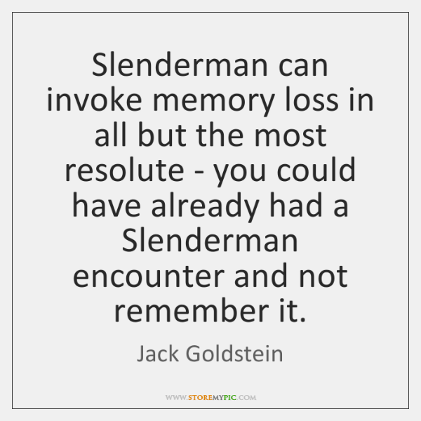 Slenderman can invoke memory loss in all but the most resolute - ...