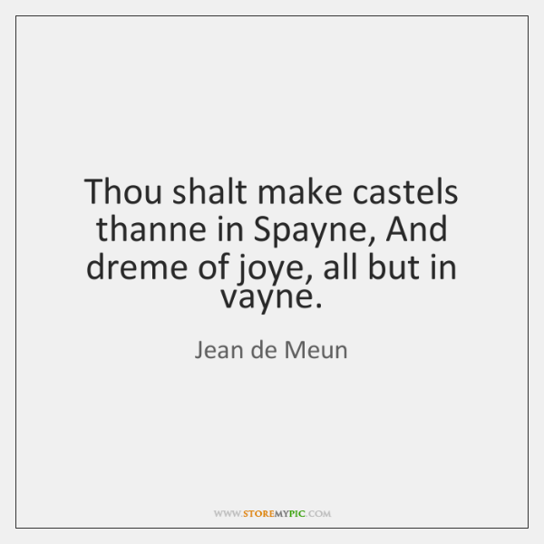 Thou shalt make castels thanne in Spayne, And dreme of joye, all ...