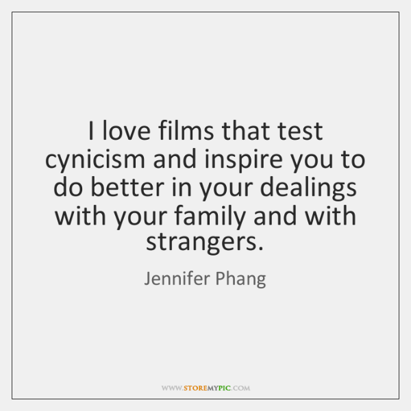 I love films that test cynicism and inspire you to do better ...