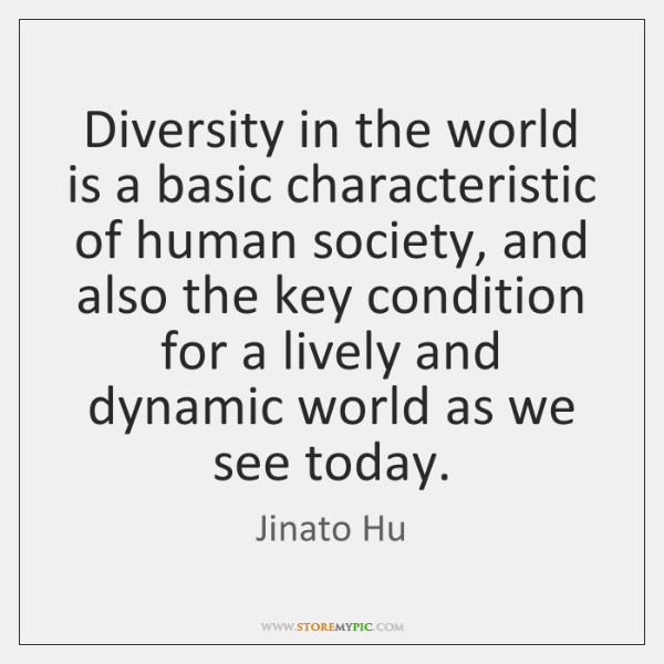 Diversity in the world is a basic characteristic of human society, and ...