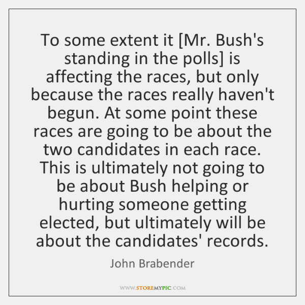 To some extent it [Mr. Bush's standing in the polls] is affecting ...