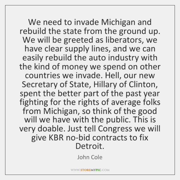We need to invade Michigan and rebuild the state from the ground ...