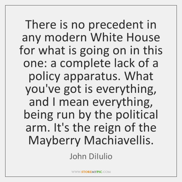 There is no precedent in any modern White House for what is ...