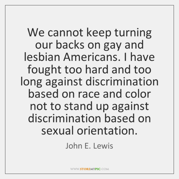 We cannot keep turning our backs on gay and lesbian Americans. I ...