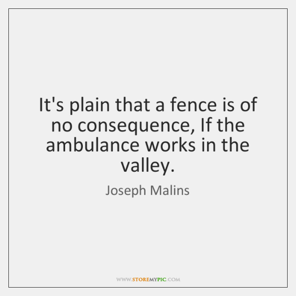 It's plain that a fence is of no consequence, If the ambulance ...