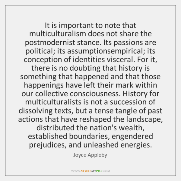 It is important to note that multiculturalism does not share the postmodernist ...