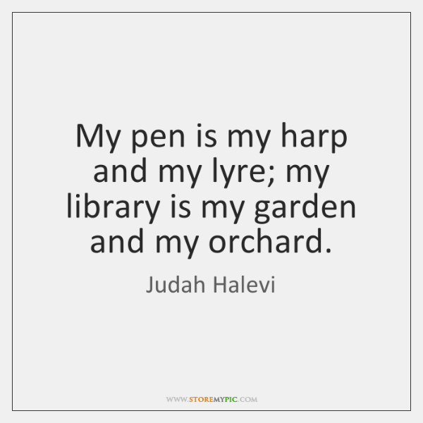 My pen is my harp and my lyre; my library is my ...
