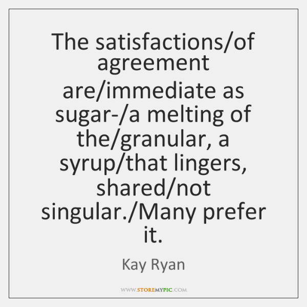The Satisfactionsof Agreement Areimmediate As Sugar A Melting Of