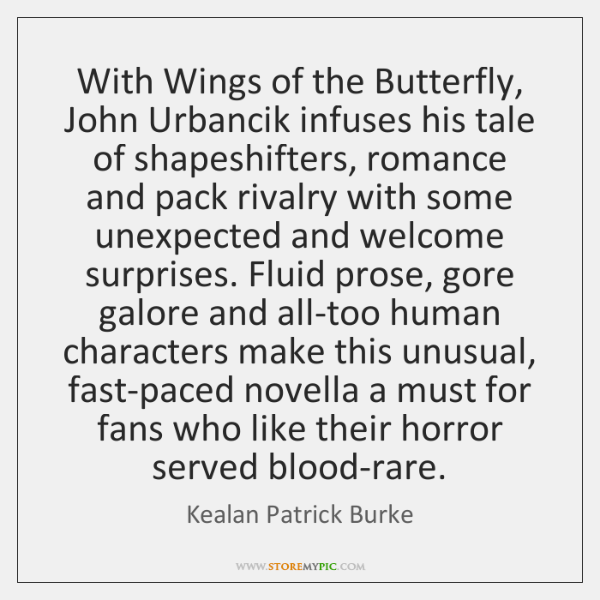 With Wings of the Butterfly, John Urbancik infuses his tale of shapeshifters, ...