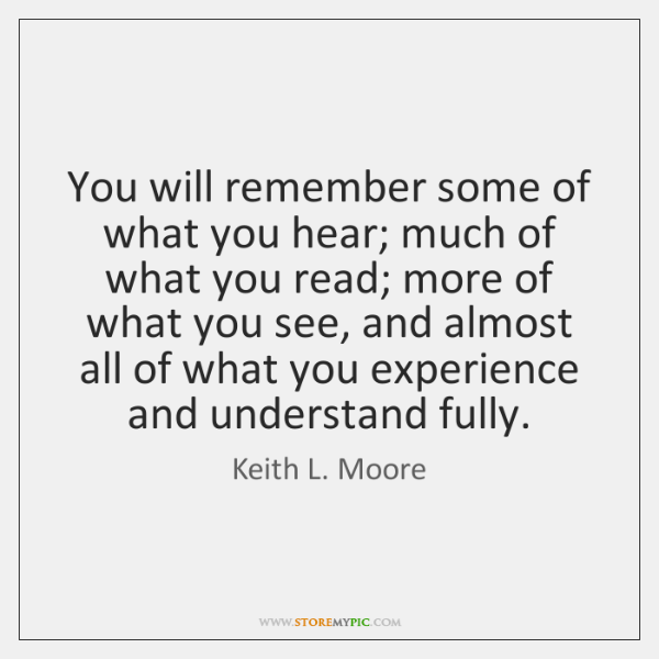 You will remember some of what you hear; much of what you ...