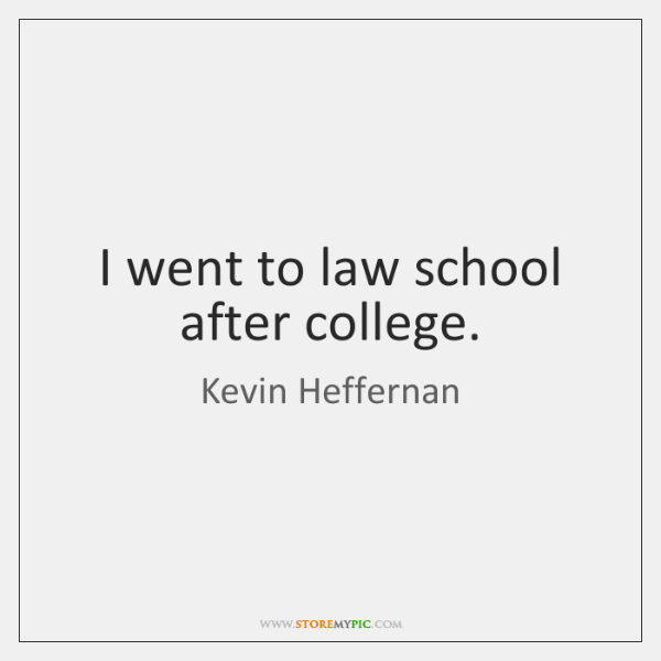 I went to law school after college.