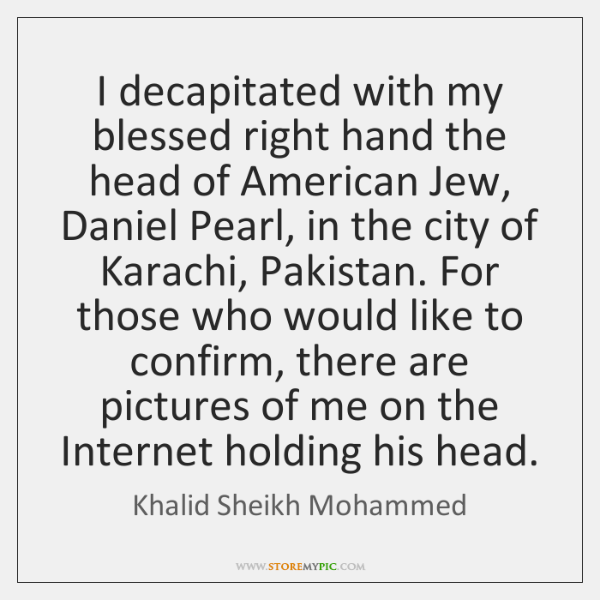 I decapitated with my blessed right hand the head of American Jew, ...