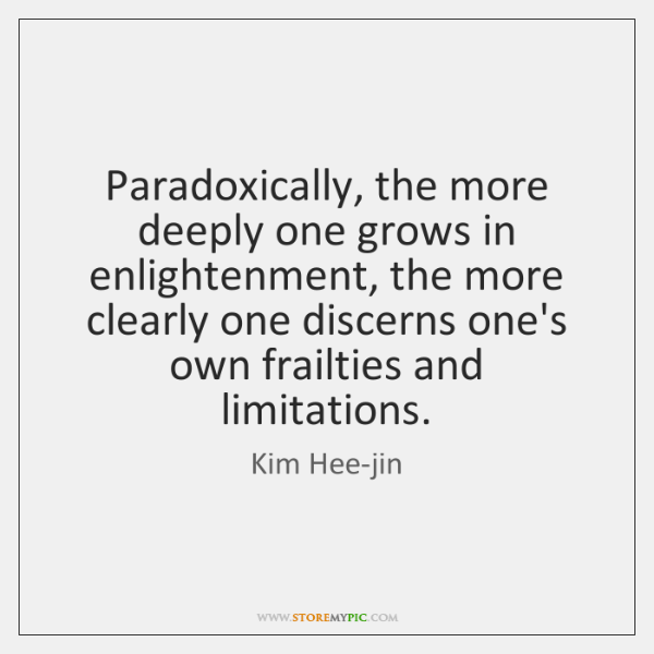 Paradoxically, the more deeply one grows in enlightenment, the more clearly one ...