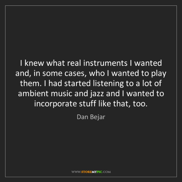Dan Bejar: I knew what real instruments I wanted and, in some cases,...
