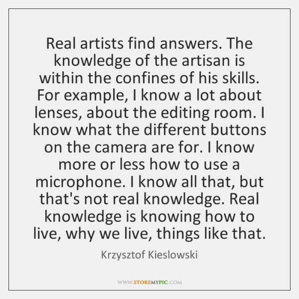 Real artists find answers. The knowledge of the artisan is within the ...