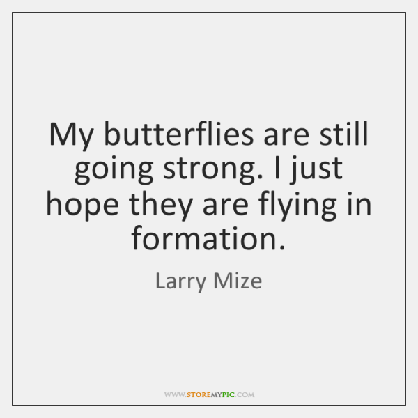 My butterflies are still going strong. I just hope they are flying ...