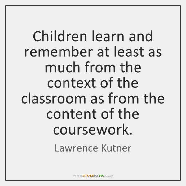 Children learn and remember at least as much from the context of ...
